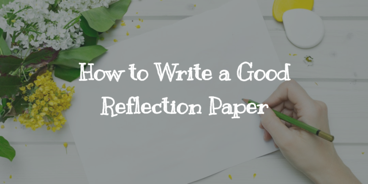 How to Write a Good Reflection Paper