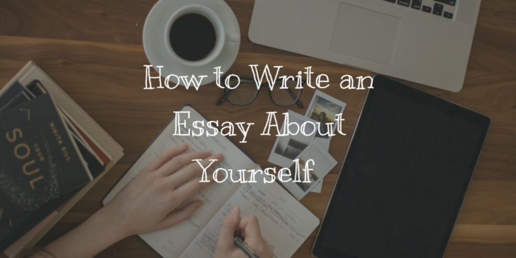 How to Write an Essay About Yourself